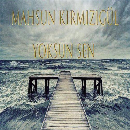 Mahsun Kirmizigul - Yoksun Sen