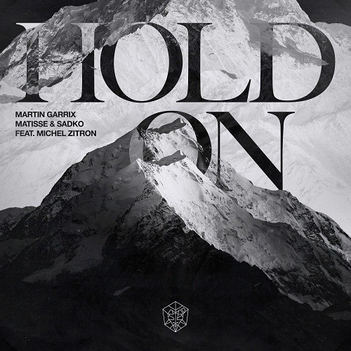 Martin Garrix - Hold On (Feat Michel Zitron And Matisse And Sadko)