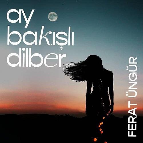 Ferat Ungur - Ay Bakisli Dilber
