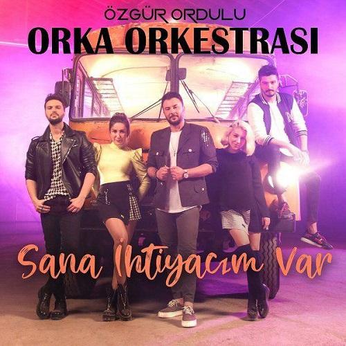 Ozgur Ordulu Orka Orkestrasi - Sana Ihtiyacim Var